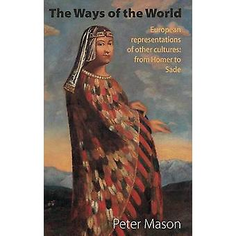 The Ways of the World European representations of other cultures from Homer to Sade by Mason & Peter