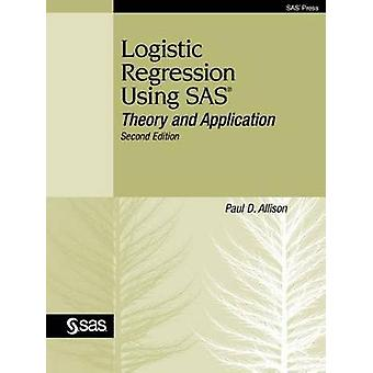 Logistic Regression Using SAS Theory and Application Second Edition by Allison & Paul D.