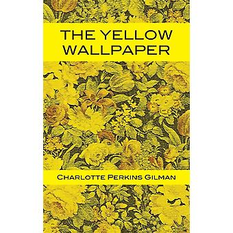 The Yellow Wallpaper by Gilman & Charlotte Perkins