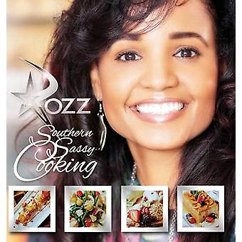 Southern Sassy Cooking A Story of Faith and Food by James & Rozz