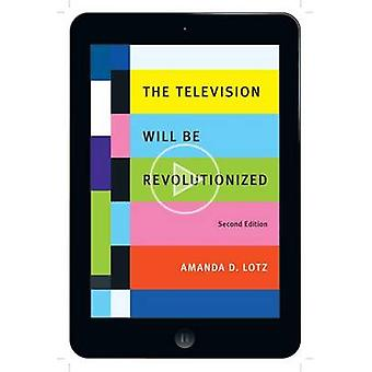The Television Will Be Revolutionized 2nd Edition by Lotz & Amanda D.