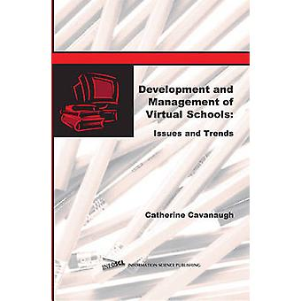 Development and Management of Virtual Schools Issues and Trends by Cavanaugh & Catherine