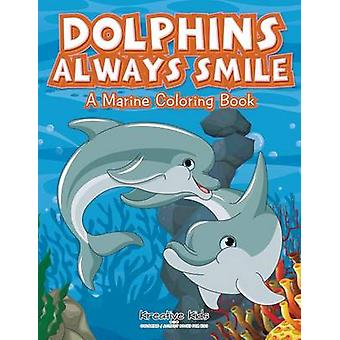 Dolphins Always Smile A Marine Coloring Book by Kreative Kids