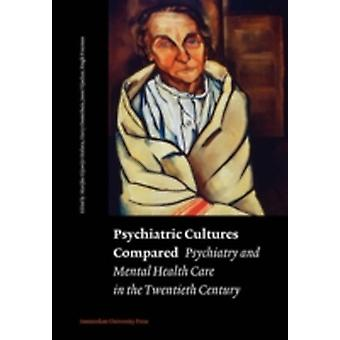 Psychiatric Cultures Compared Psychiatry and Mental Health Care in the Twentieth Century Comparisons and Approaches by GijswijtHofstra & Marijke