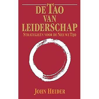 De Tao Van Leiderschap Strategieen Voor de Nieuwe Tijd  The Tao of Leadership by Heider & John