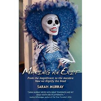 Making an Exit From the Magnificent to the Macabre. How We Dignify the Dead by Murray & Sarah
