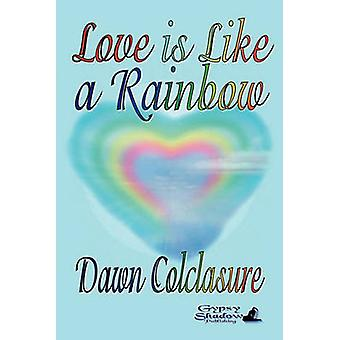 Love is Like a Rainbow by Colclasure & Dawn