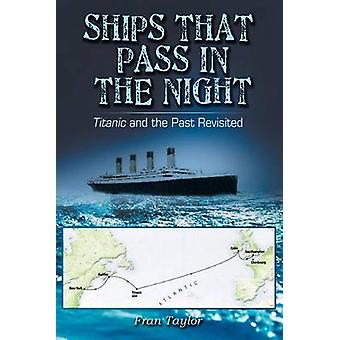 Ships That Pass in the Night Titanic and the Past Revisited by Taylor & Frances M