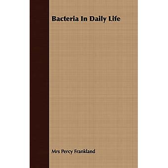 Bacteria In Daily Life by Frankland & Mrs Percy