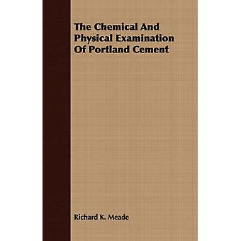 The Chemical And Physical Examination Of Portland Cement by Meade & Richard K.