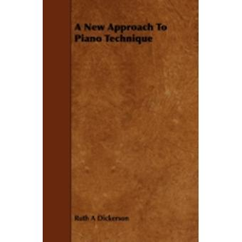 A New Approach to Piano Technique by Dickerson & Ruth A.
