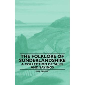 The Folklore of Sunderlandshire  A Collection of Tales and Sayings by Dempsey & Miss