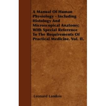 A Manual Of Human Physiology  Including Histology And Microscopical Anatomy With Special Reference To The Requirements Of Practical Medicine. Vol. II. by Landois & Leonard