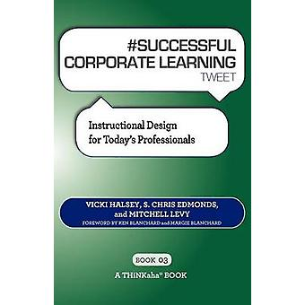 SUCCESSFUL CORPORATE LEARNING tweet Book03 Instructional Design for Todays Professionals by Halsey & Vicki