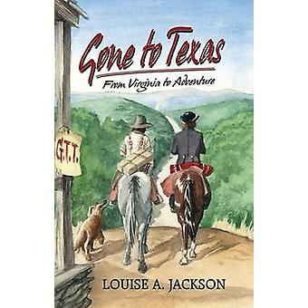 Gone to Texas From Virginia to Adventure by Jackson & Louise A.