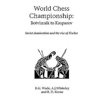 World Chess Championship Botvinnik to Kasparov by Wade & R. G.