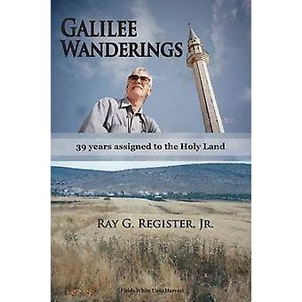 GALILEE WANDERINGS 39 years assigned to the Holy Land by Register & Jr. Ray G