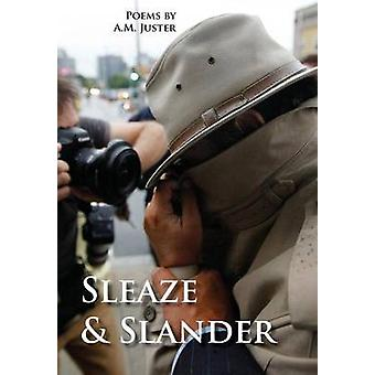 Sleaze  Slander New and Selected Comic Verse 19952015 by Juster & A.M.