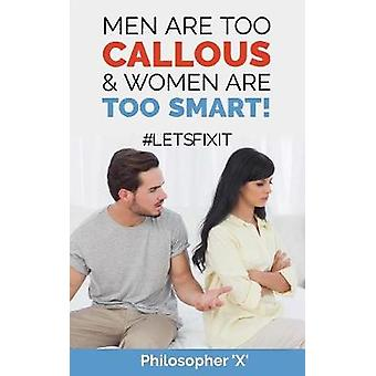 Men Are Too CALLOUS   Women Are TOO SMART LETSFIXIT by X & Philosopher