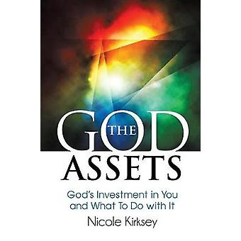 The God Assets Gods Investment in You and What to do With It by Kirksey & Nicole