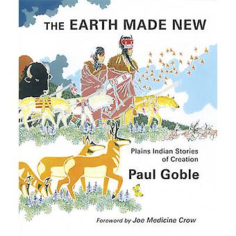 Earth Made New  Plains Indian Stories of Creation by Paul Goble