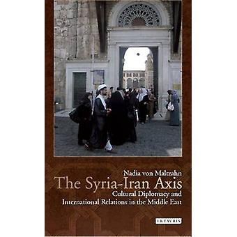 The Syria-Iran Axis - Cultural Diplomacy and International Relations i