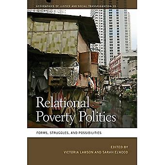 Relational Poverty Politics:� Forms, Struggles, and Possibilities (Geographies of Justice and Social Transformation Series)