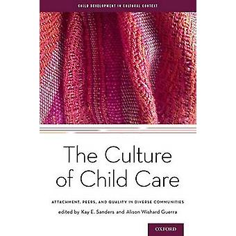 The Culture of Child Care - Attachment - Peers - and Quality in Divers