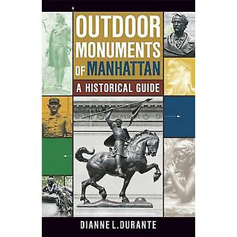 Outdoor Monuments of Manhattan - A Historical Guide by Dianne L. Duran