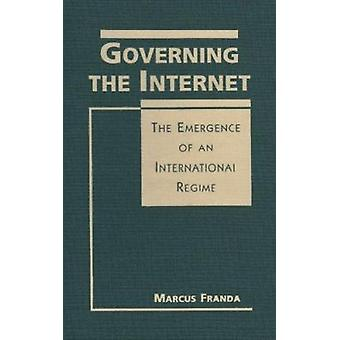 Governing the Internet - The Emergence of an International Regime by M