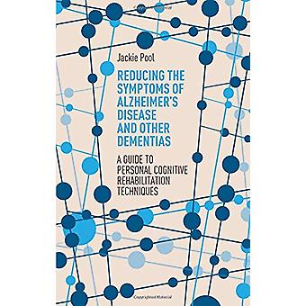 Reducing the Symptoms of Alzheimer's Disease and Other Dementias - A G