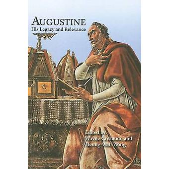 Augustine de civitate dei - His Legacy and Relevance by Wayne Cristaud