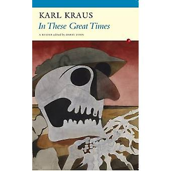 In These Great Times - A Karl Kraus Reader by Harry Zohn - 97818477726