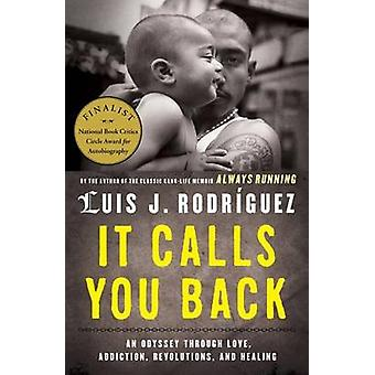 It Calls You Back - An Odyssey Through Love - Addiction - Revolutions