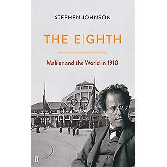 The Eighth - Mahler and the World in 1910 by Stephen Johnson - 9780571