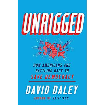 Unrigged - How Americans Are Battling Back to Save Democracy von David