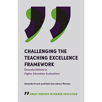 Challenging the Teaching Excellence Framework by Edited by Amanda French & Edited by Dr Kate Carruthers Thomas