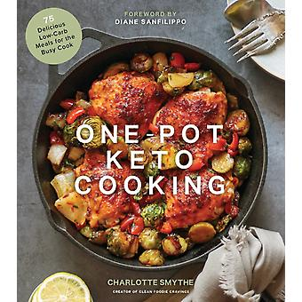 OnePot Keto Cooking  75 Delicious LowCarb Meals for the Busy Cook by Charlotte Smythe