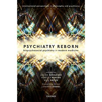 Psychiatry Reborn Biopsychosocial psychiatry in modern medicine by Consultant editor Professor J Pierre Loebel & Edited by Dr Will Davies & Edited by Professor Julian Savulescu & Edited by Dr Rebecca Roache