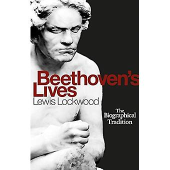 Beethovens Lives  The Biographical Tradition by Lewis Lockwood