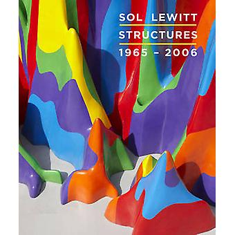 Sol LeWitt  Structures 19652006 by Edited by Nicholas Baume