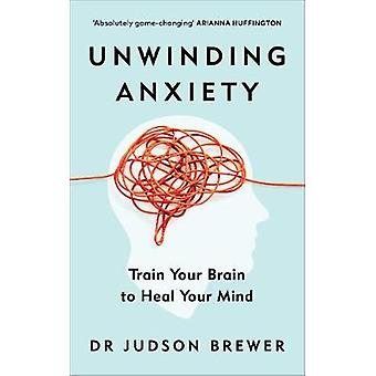Unwinding Anxiety Train Your Brain to Heal Your Mind