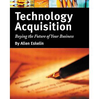اكتساب التكنولوجيا -- شراء مستقبل عملك من قبل ألين E