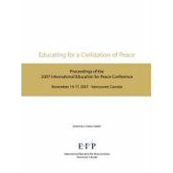 Educating for a Civilization of Peace - Proceedings of the 2007 Intern