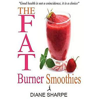 The Fat Burner Smoothies - The Recipe Book of Fat Burning Superfood Sm