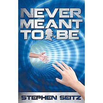 Never Meant to be by Steve Seitz - 9781780924533 Book