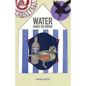 Water Under The Bridge by Simon Murch - 9781907211539 Book