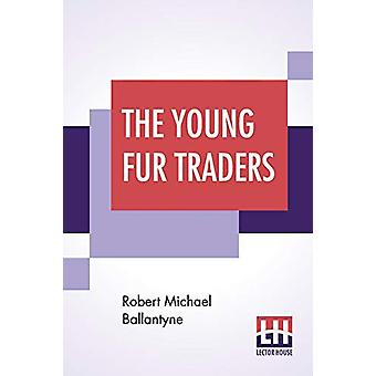The Young Fur Traders by Robert Michael Ballantyne - 9789353446901 Bo
