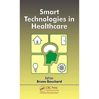 Smart Technologies in Healthcare by Edited by Bruno Bouchard