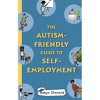 The AutismFriendly Guide to SelfEmployment by Robyn Steward